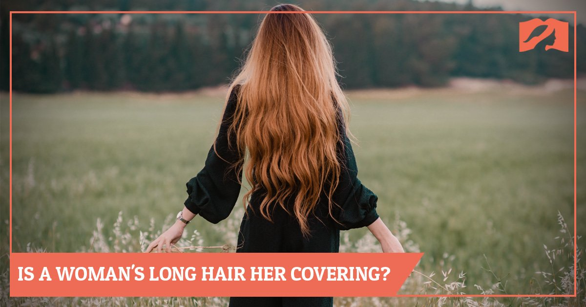 Is A Woman's Long Hair Her Covering?