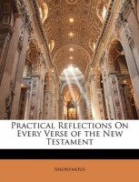 Practical Reflections on Every Verse of the New Testament
