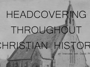"An Interview with David Phillips on ""Headcovering Throughout Christian History"""