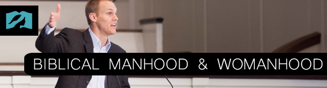 Biblical Manhood & Womanhood by David Platt