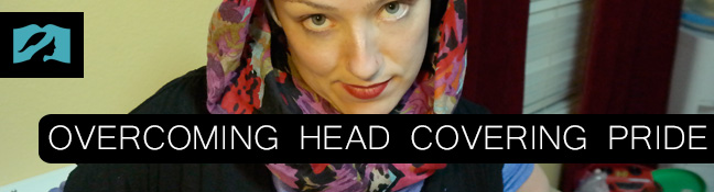 Overcoming Head Covering Pride