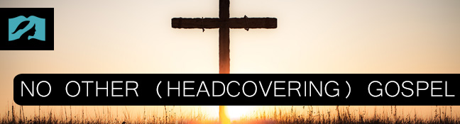 No other (Head Covering) Gospel...