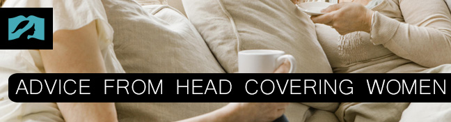 Head Covering Advice from Long-time Head Covering Women