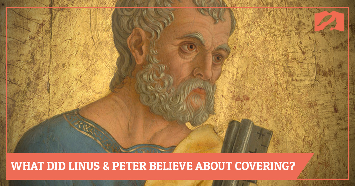 What Did Linus and Peter Believe About Head Covering?