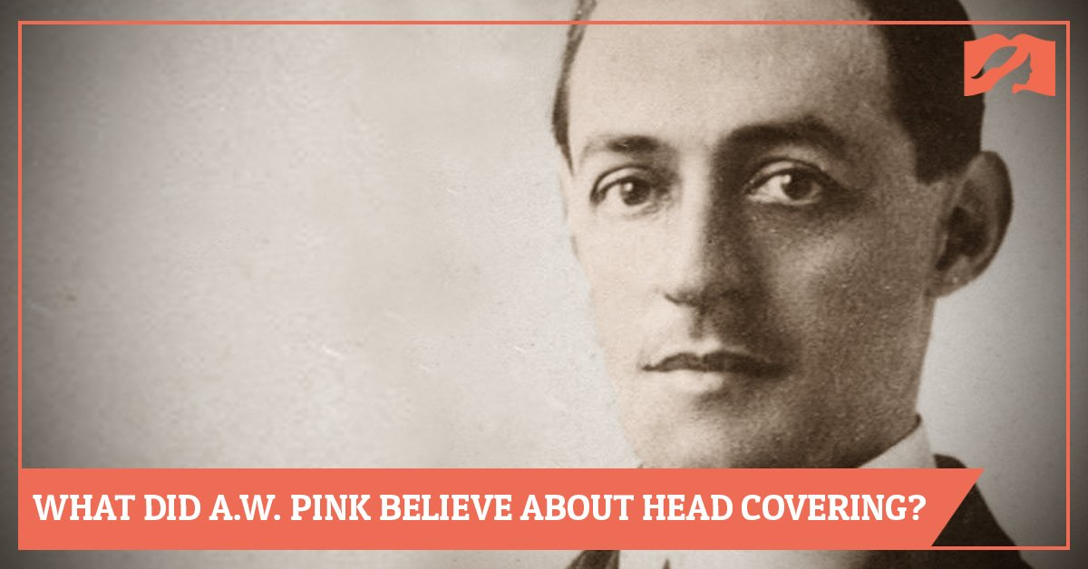 What Did A.W. Pink Believe About Head Covering?