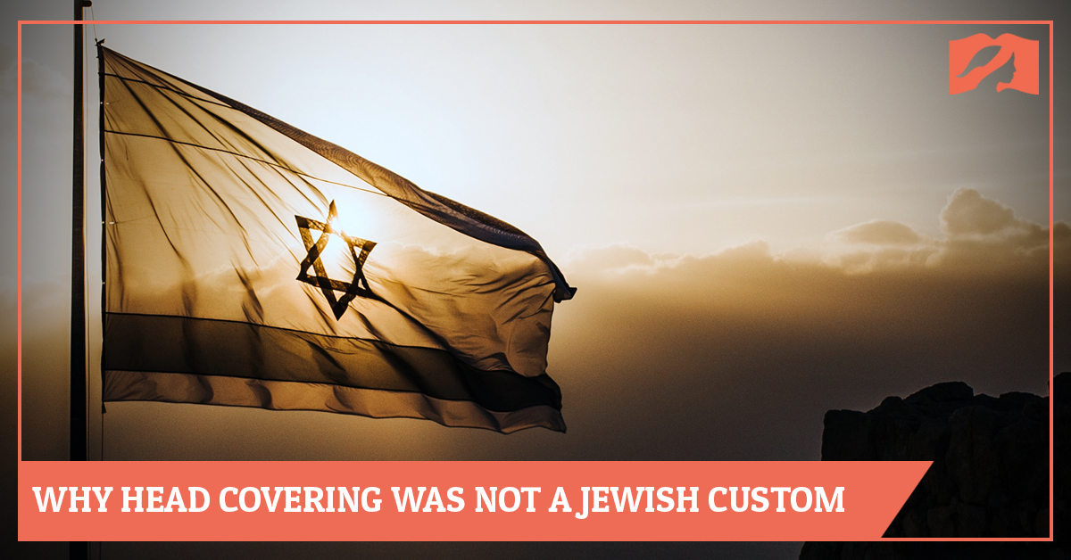 Why Head Covering Was Not A Jewish Custom