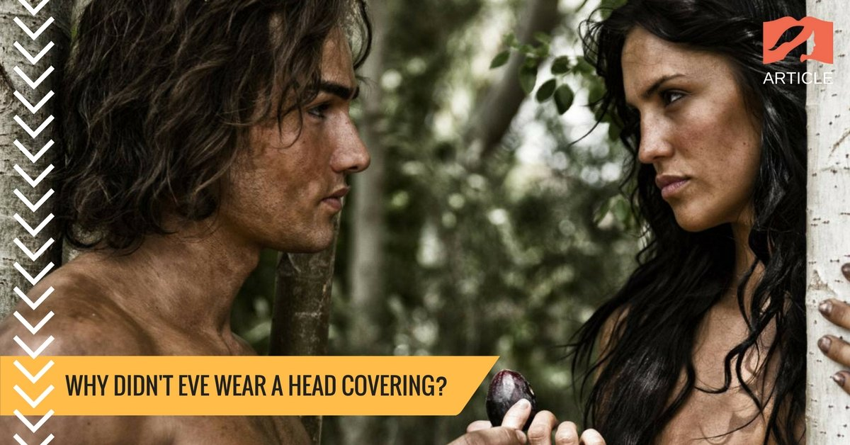 Why didn't Eve wear a Head Covering?