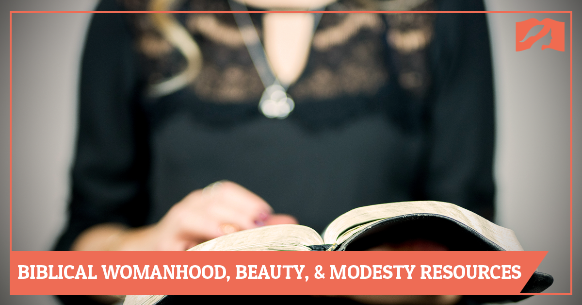 Biblical Womanhood, Beauty, & Modesty Resources