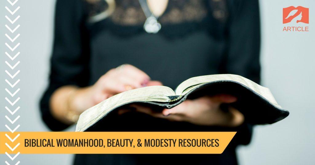 Biblical Womanhood, Beauty, & Modesty Resources