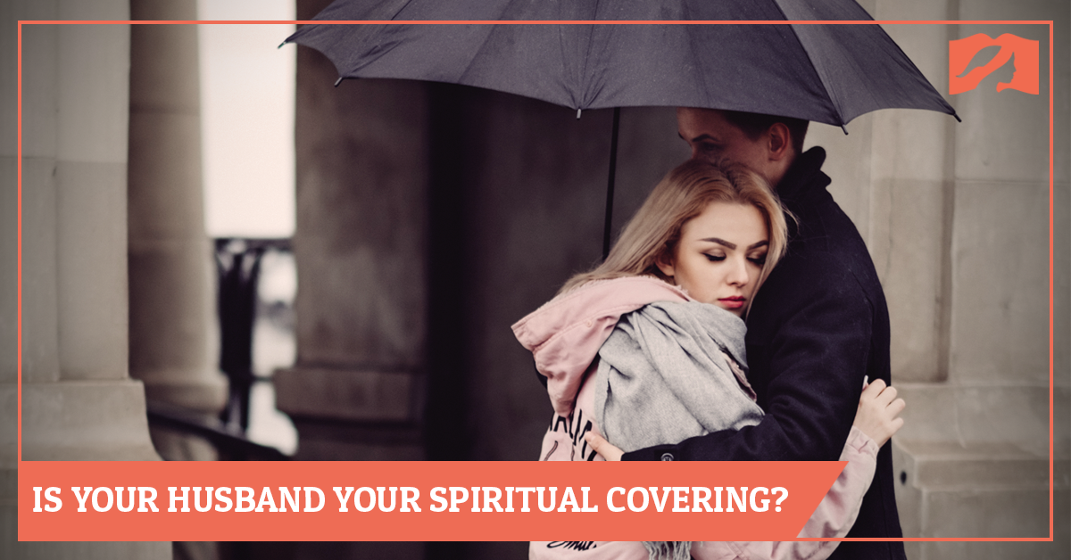 Is Your Husband Your Spiritual Covering?