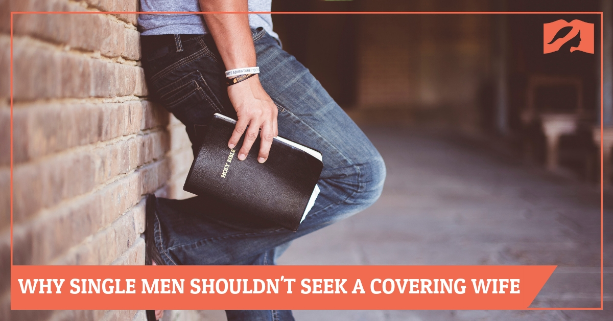 Why Single Men Shouldn't Look for a Head Covering Wife